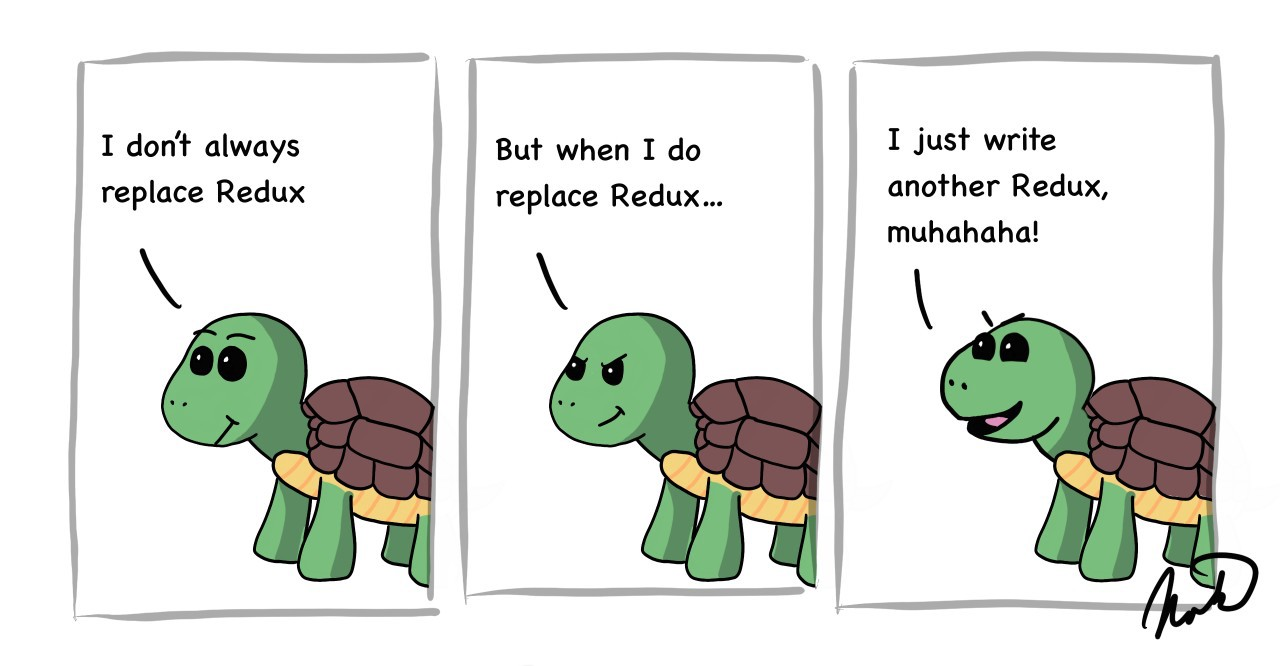 """Cartoon turtle: """"I don't always replace Redux, but when I do replace Redux… I just write another Redux, muhahaha!"""""""