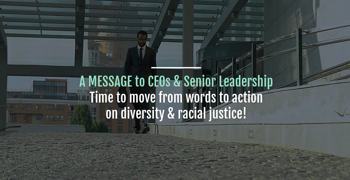 A message about the CEO and leader's role in diversity, social justice and inclusive change.