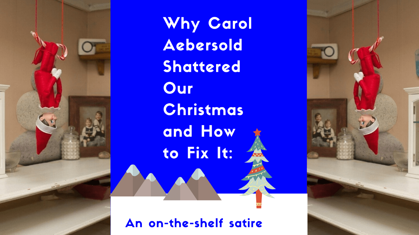 Blog Banner for post, Why Carol Aebersold Shattered Our Christmas and How to fix it: An on-the-shelf satire, by Jeff Syblik.