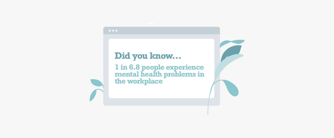 1 in 6.8 people experience mental health problems in the workplace