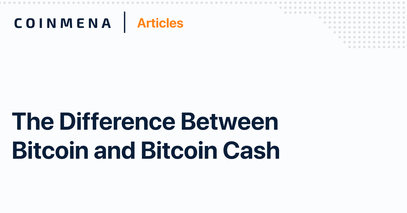 CoinMENA Articles—The difference between Bitcoin (BTC) and Bitcoin Cash (BCH)