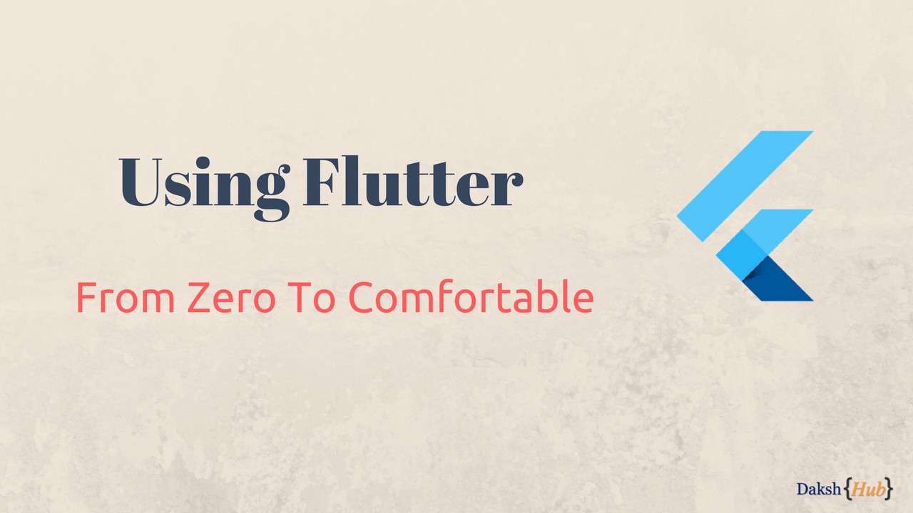 Flutter : From Zero To Comfortable - ProAndroidDev