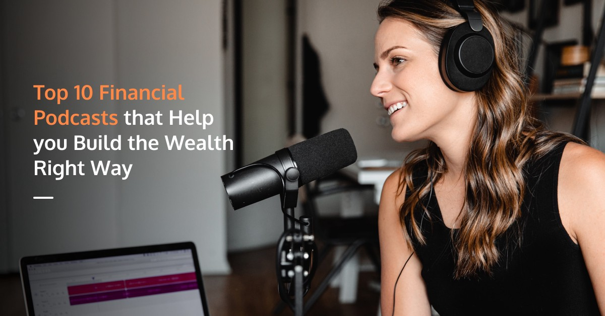 Top 10 Financial Podcasts that Help you Build the Wealth Right Way