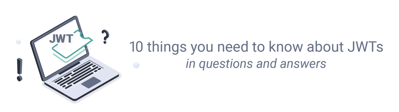 10 things you need to know about JWTs in questions and answers
