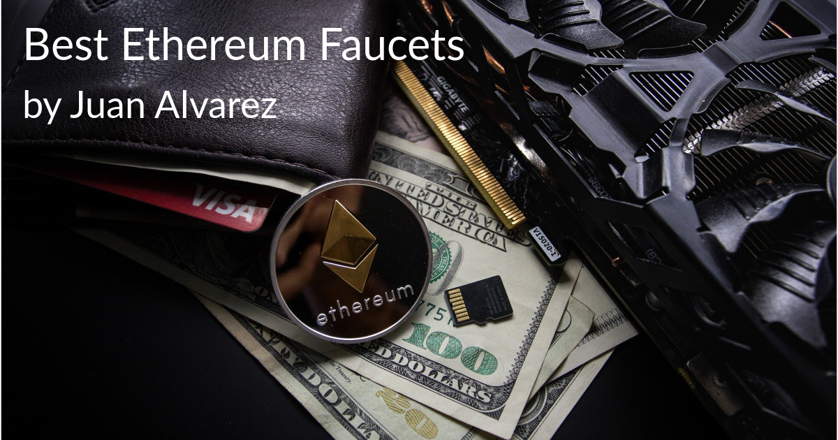 Best Ethereum Faucets by Juan Alvarez
