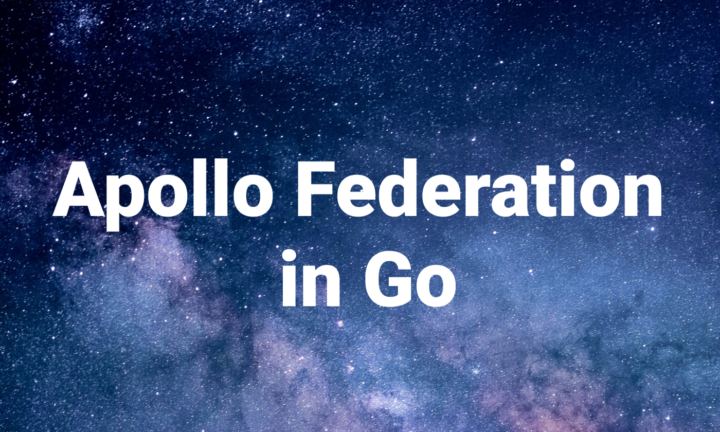 "The words ""Apollo Federation in Go"" against a background of a starry night sky"