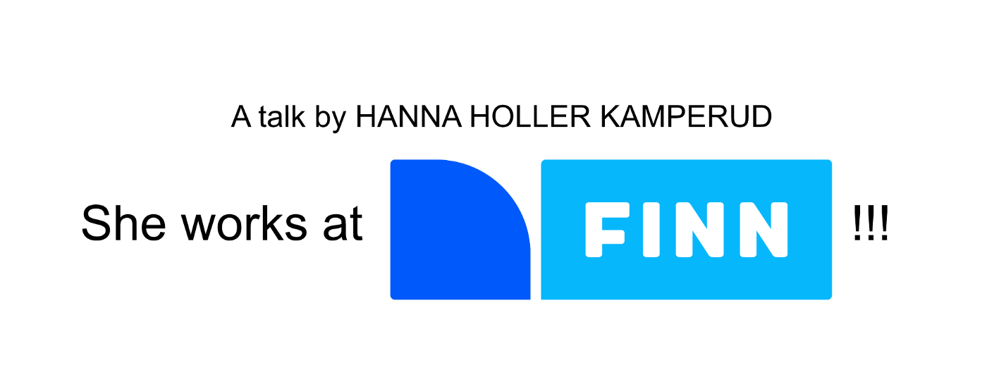 """Words written """"A talk by Hanna Holler Kamperud"""" and underneath in larger letters it says """"she works at FINN!!!"""""""