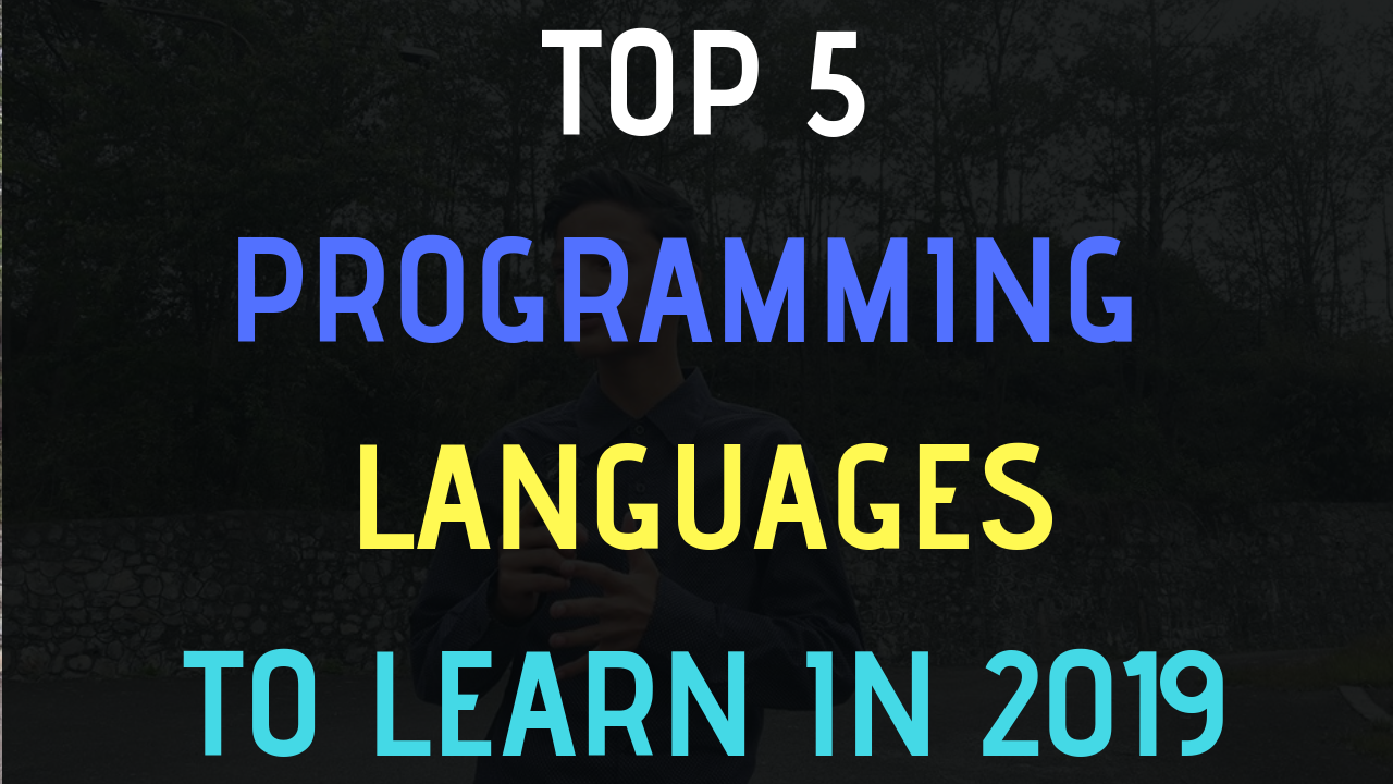 Top 5 programming Languages to learn in 2018 and 2019