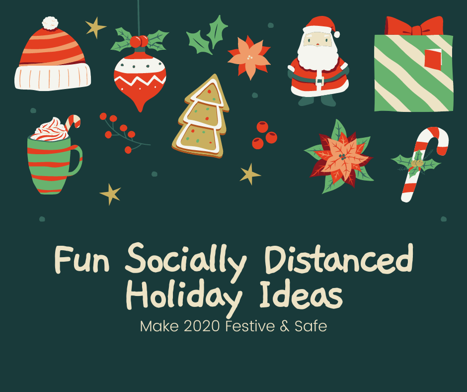 """A picture of traditional holiday items and message """"Fun Socially Distanced Holiday Ideas: Make 2020 Festive & Safe"""""""