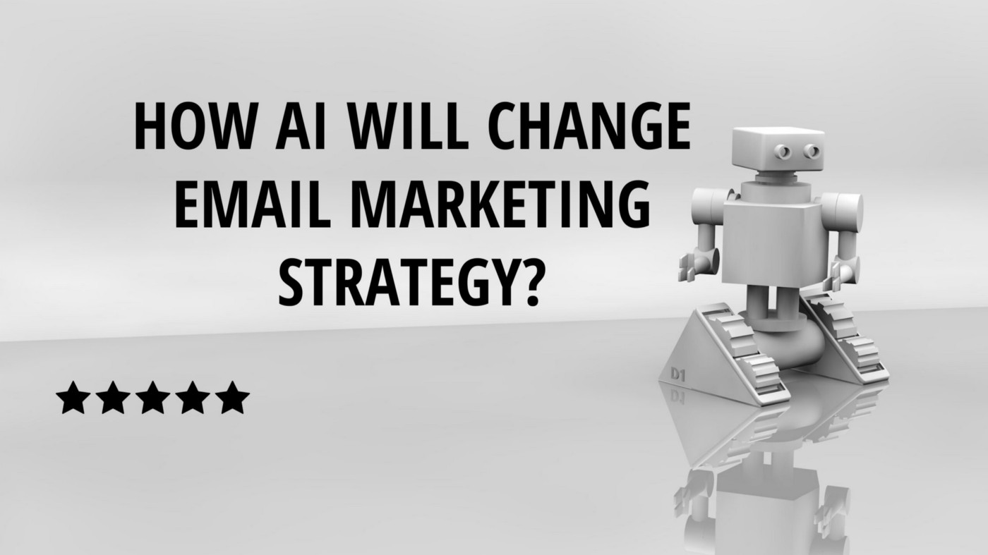 AI Will Change Email Marketing Strategy
