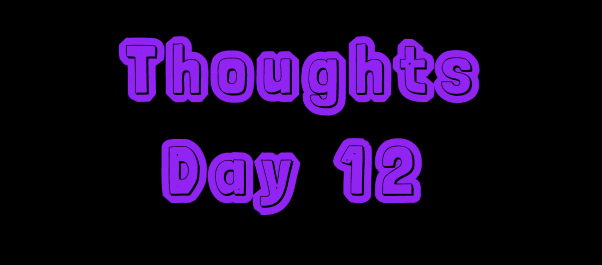 Thoughts: Day 12