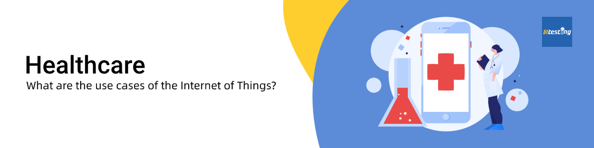 The use cases of Internet of Things (IoT)—Healthcare— 51Testing