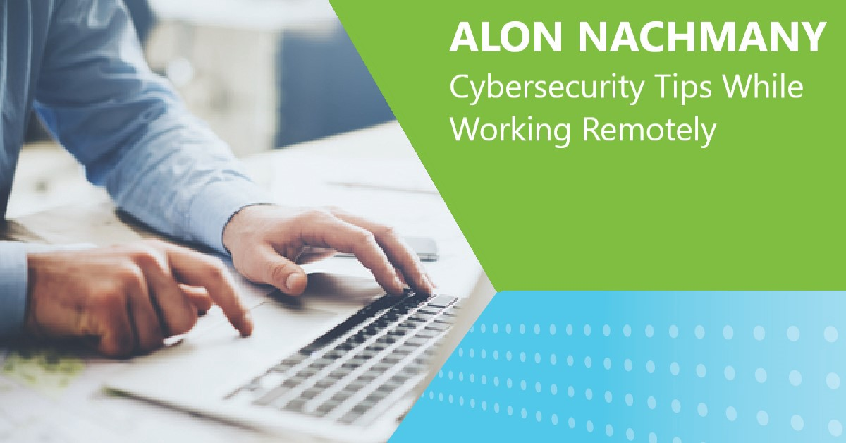 Alon Nachmany—Cybersecurity Tips While Working Remotely