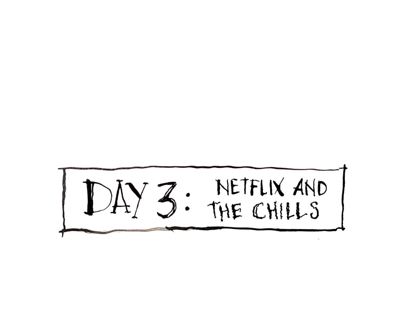 DAY 3: Netflix and The Chills