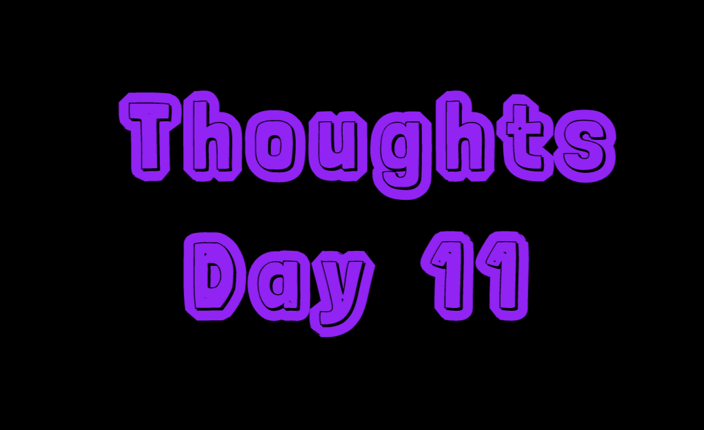 Thoughts: Day 11
