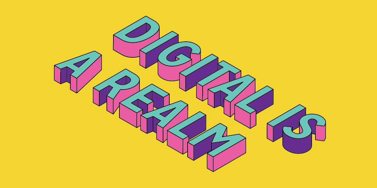 """Image description: A graphic with yellow background. Pink, purple and blue letters reading """"Digital is a Realm""""."""