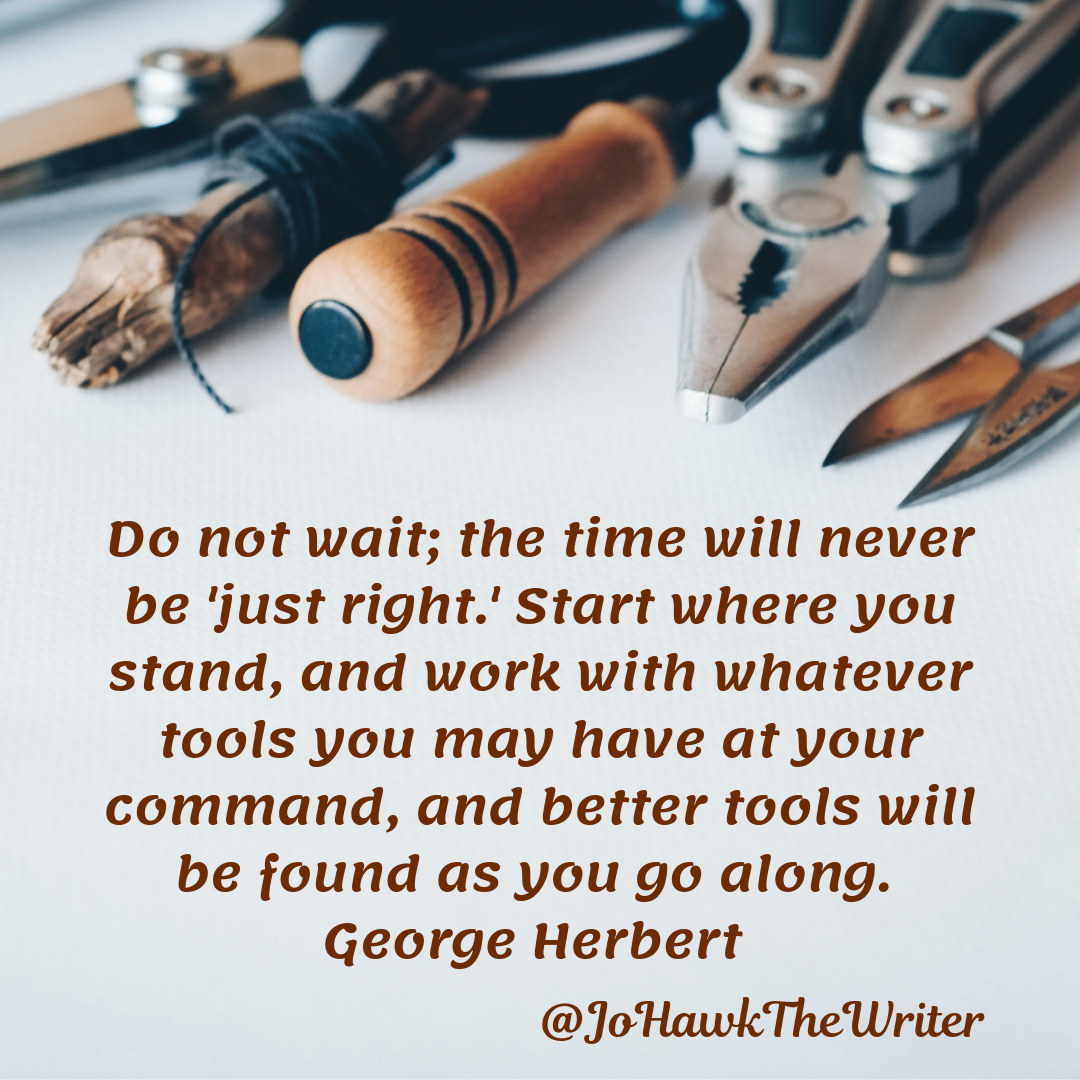 Do not wait; the time will never be 'just right.' Start where you stand, and work with whatever tools you may have at your co