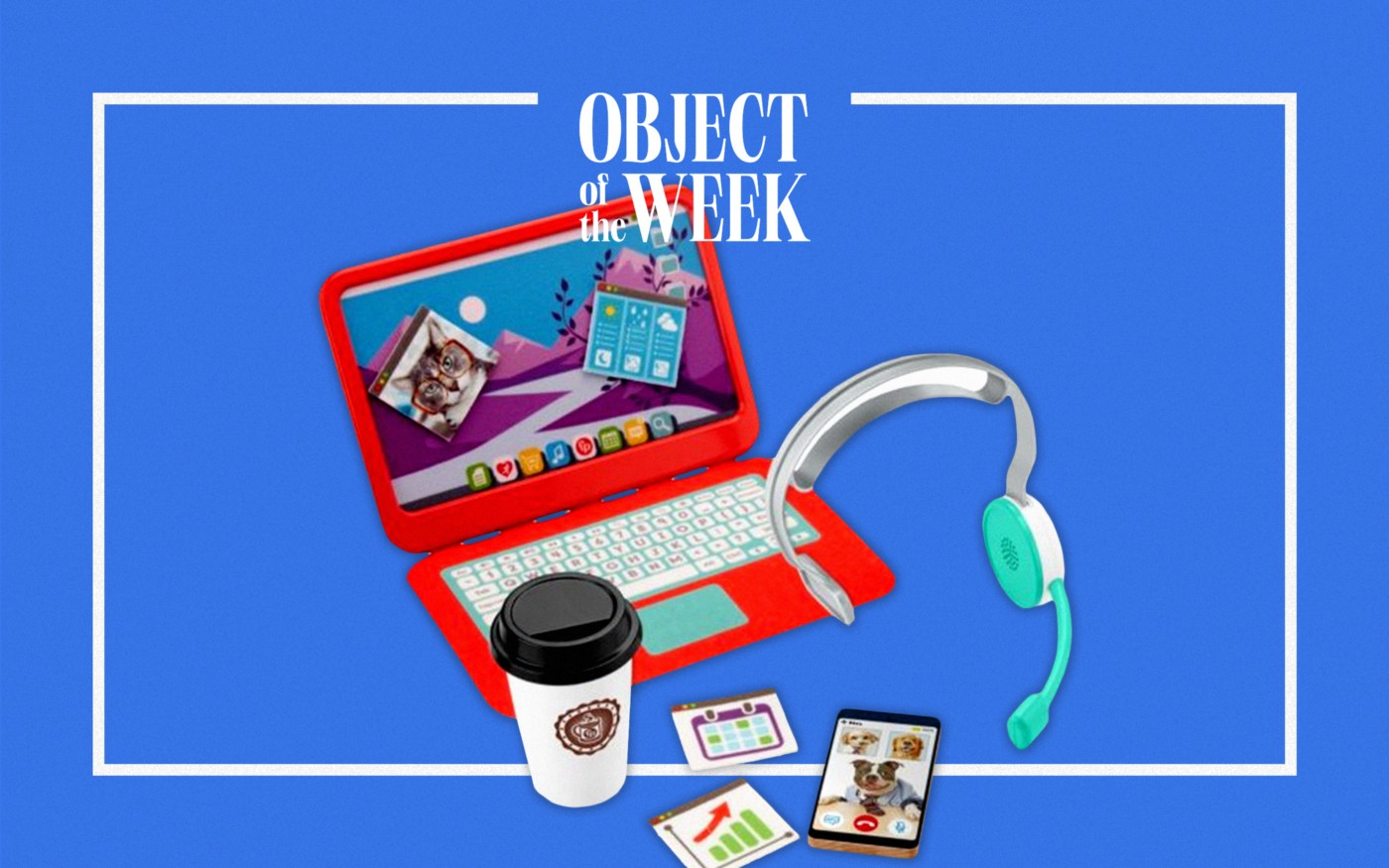 "The text ""Object of the Week"" above  the Fisher-Price My Home Office play set with a fake laptop, headset, latte cup, pretend phone, and ""4 fabric 'apps.'"""