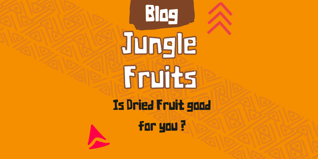 Jungle Fruits | dried fruit | is dried fruit healthy for you?