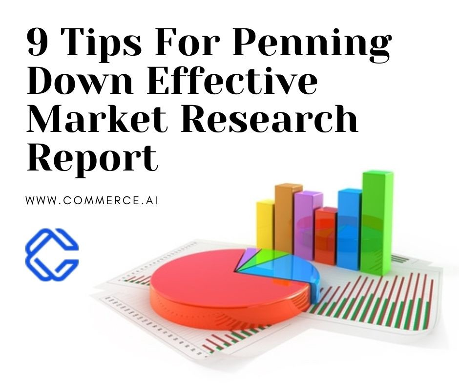 9 Tips For Penning Down Effective Market Research Report   Commerce.AI