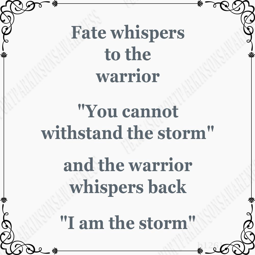 """Fate whispers to the warrior """"You cannot withstand the storm"""" and the warrior whispers back """"I am the storm"""""""