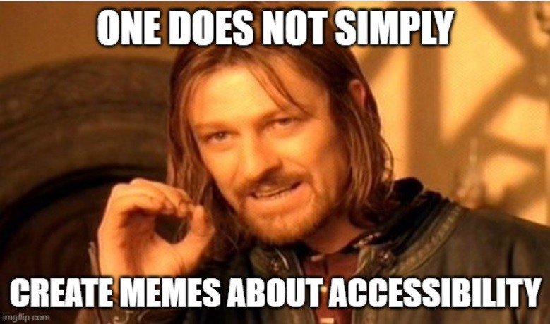 """Game of Thrones Ned Stark saying """"one does not simply create memes about accessibility"""""""