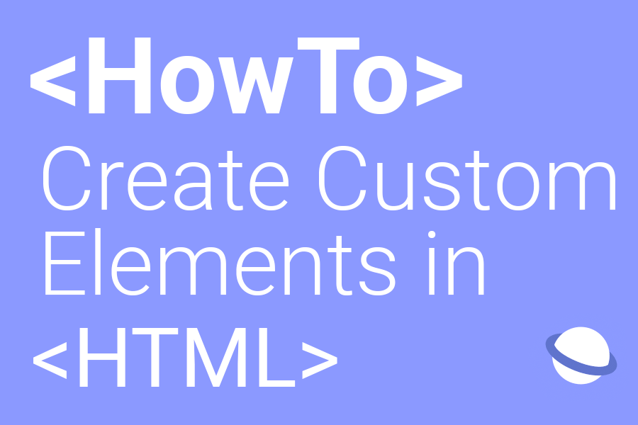 """A Banner illustration containing the text """"<HowTo> Create Custom Elements in <HTML>"""""""