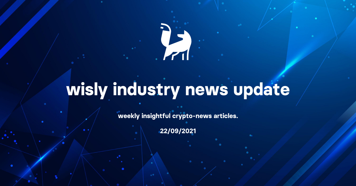 Wisly Wednesday Industry Cryptocurrency News—22 September 2021