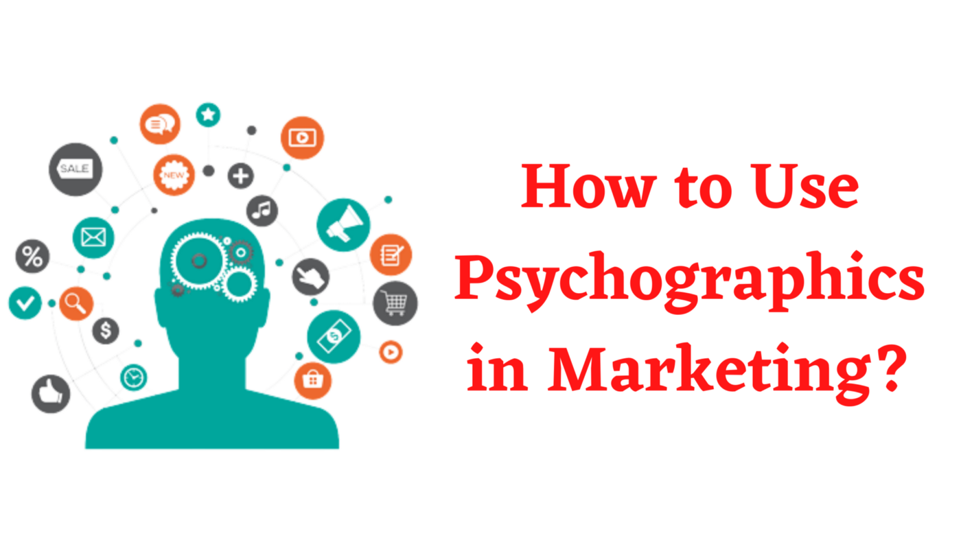Use Psychographics in Marketing