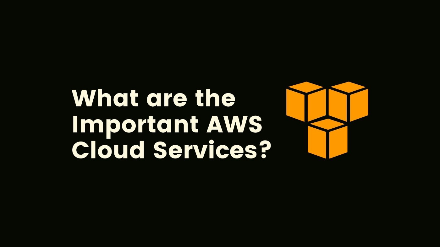 What are the Important AWS Cloud Services?