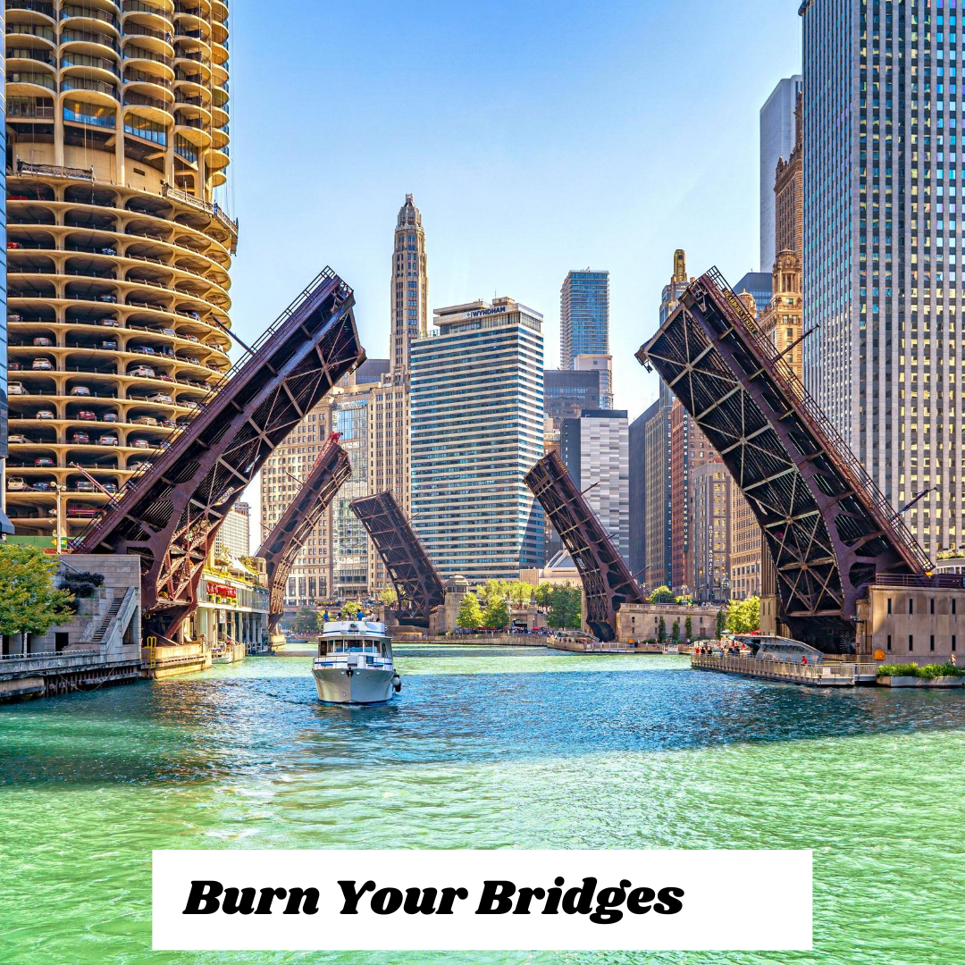 It's okay to burn your bridges if you have to.
