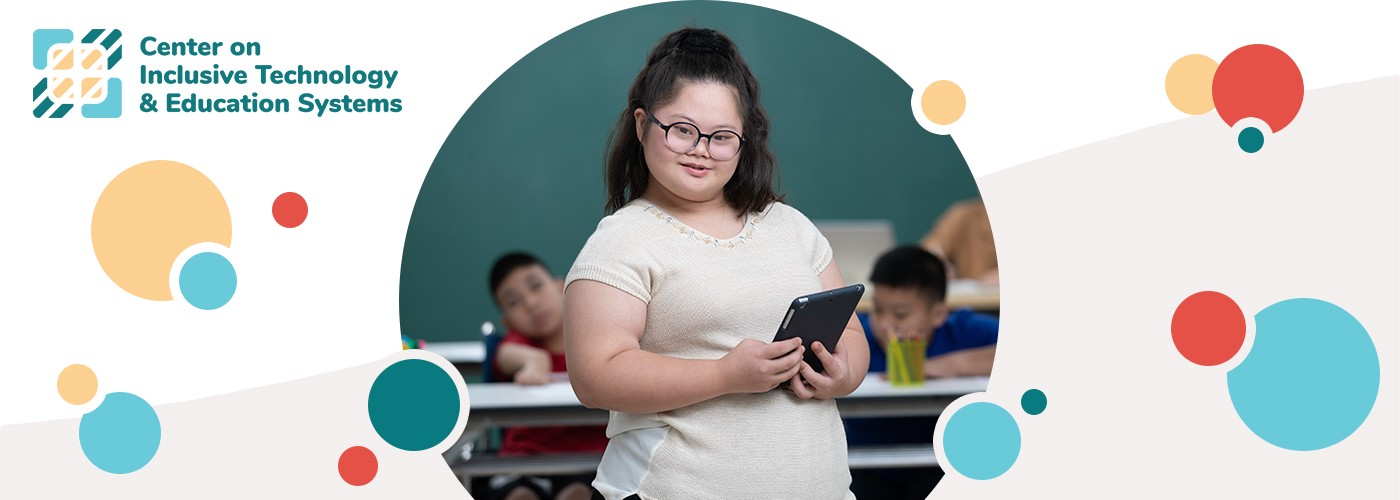 Center on Inclusive Technology & Education Systems logo, girl with Down syndrome smiling and holding a tablet device