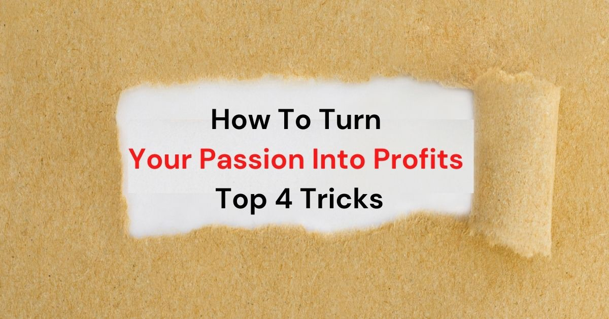 How To Turn Your Passion Into Profits—Top 4 Tricks