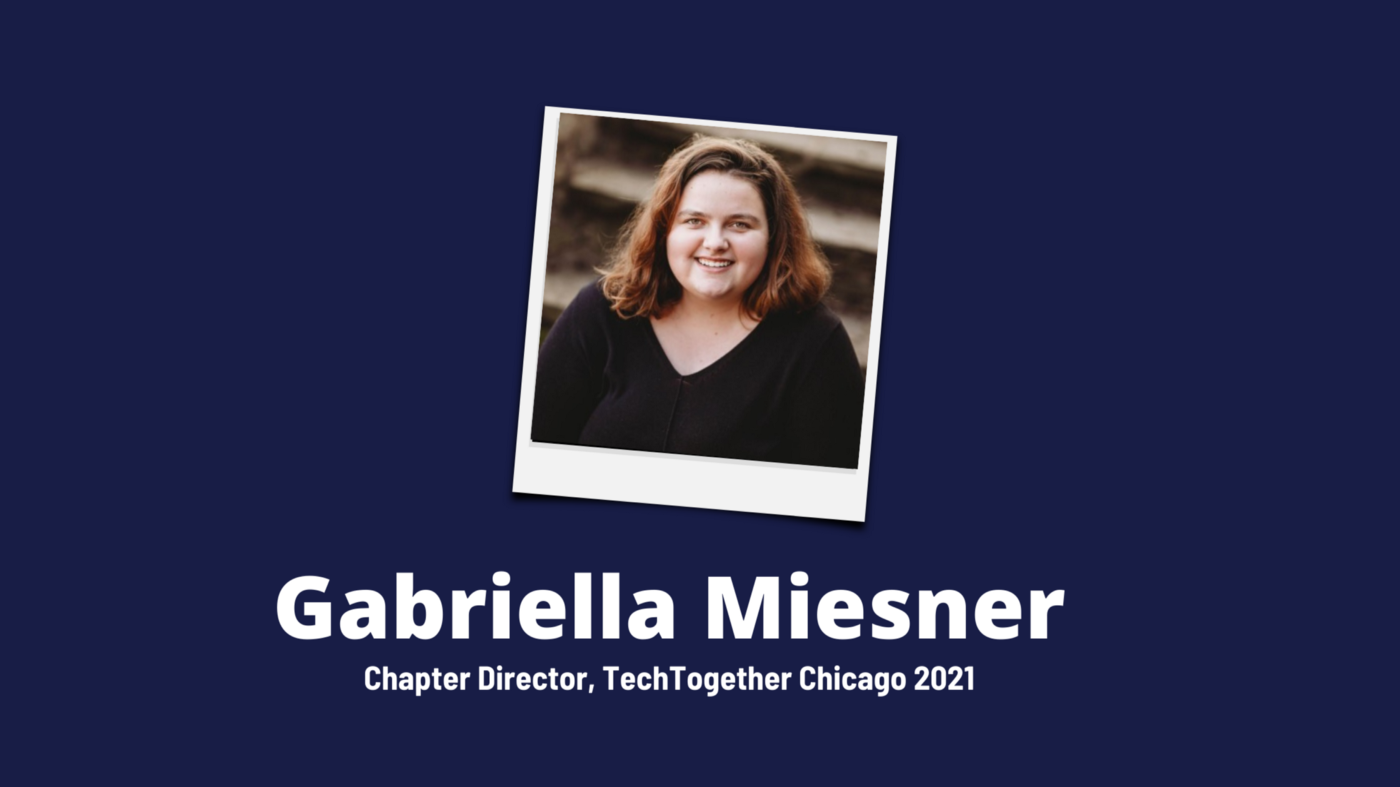 Gabriella Miesner, Chapter Director of TechTogether Chicago 2021 + Headshot