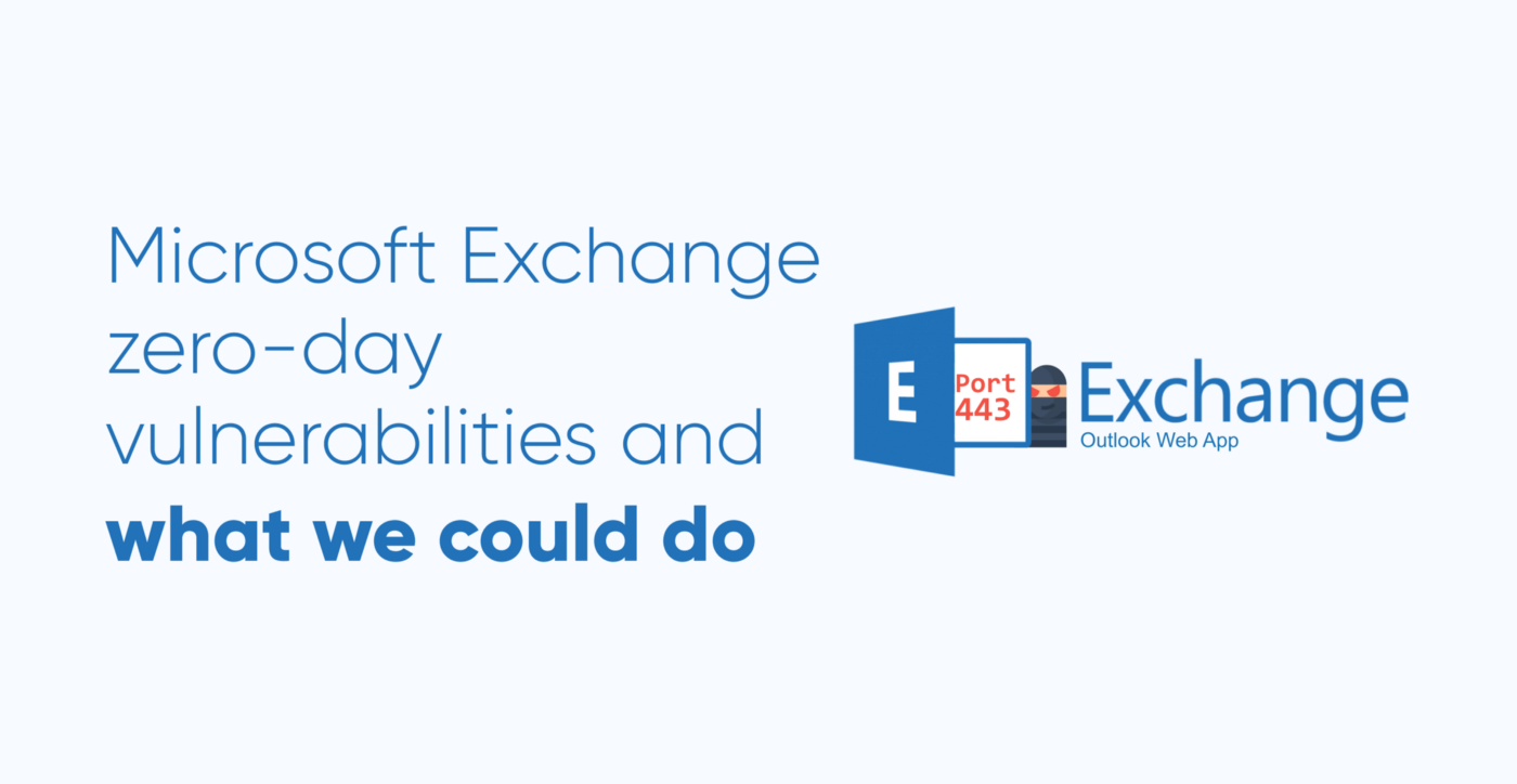 Microsoft Exchange zero-day vulnerabilities and we we could do