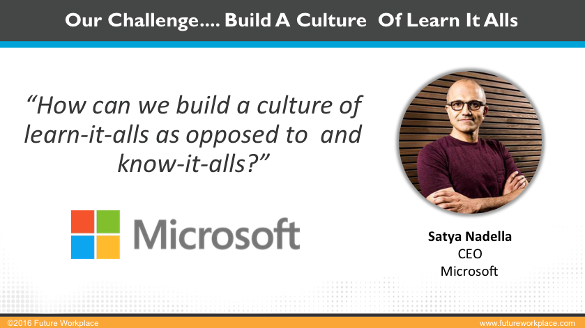 A quote from Satya Nadella, CEO of Microsoft: how can build build a culture of learn-it-alls as opposed to know-it-alls?