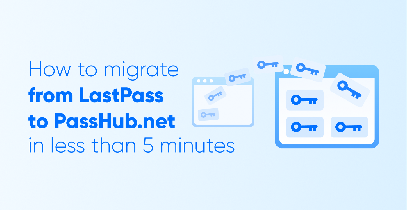 Migrate from LastPass to PassHub in less than 5 minutes
