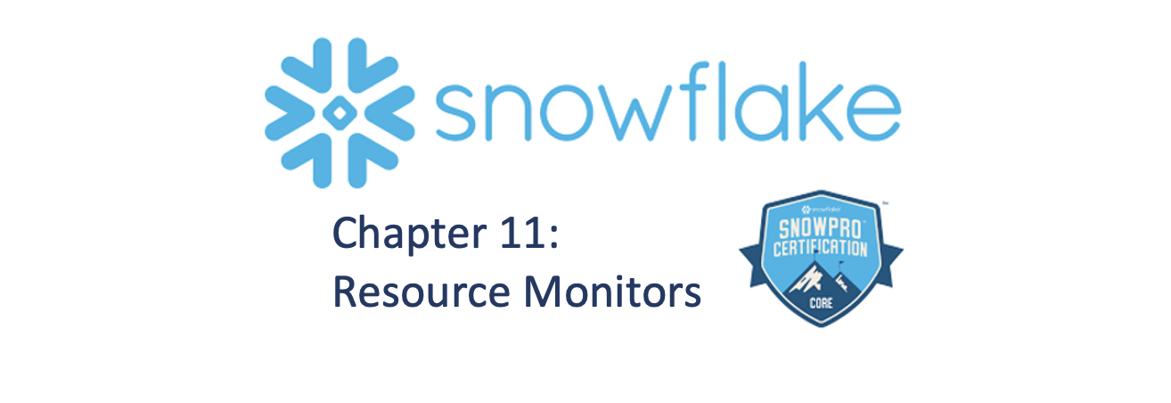 Chapter 11 of the SnowPro Core Course. Resource Monitors.