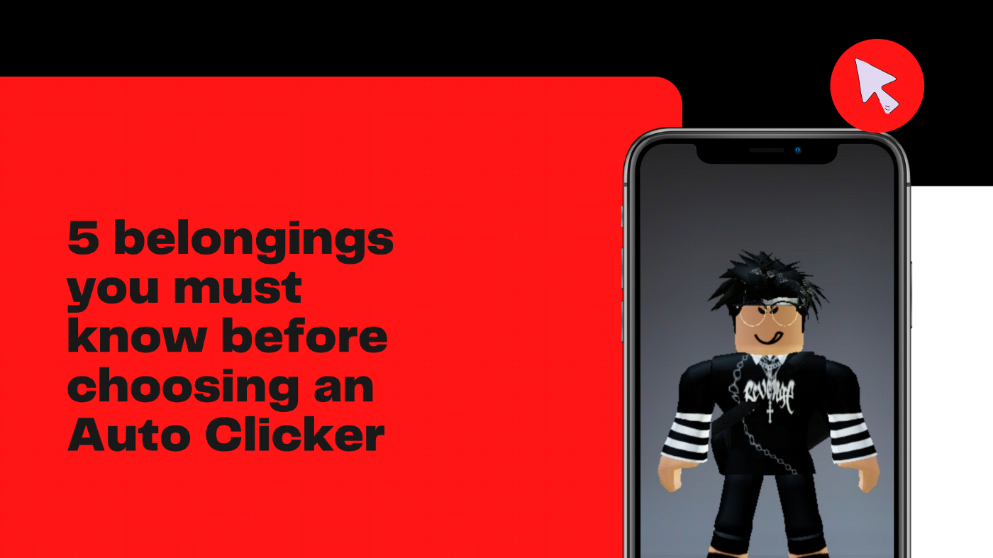 5 belongings you must know before choosing an Auto Clicker