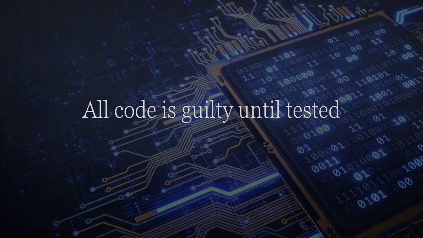Testing Quote — All code is guilty until tested