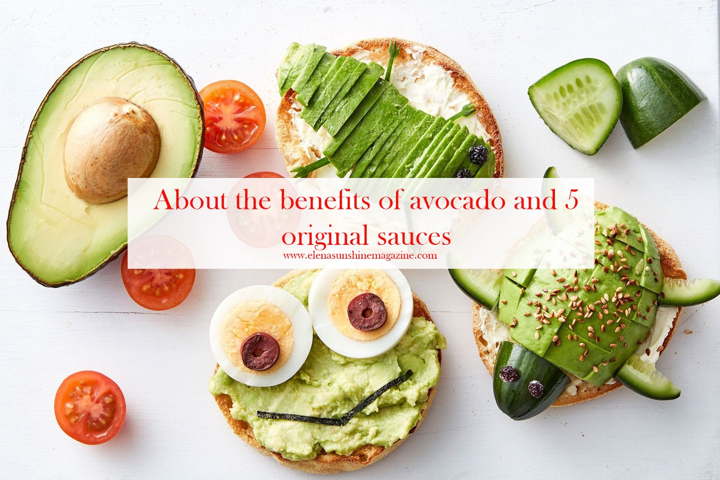 About the benefits of avocado and 5 original sauces