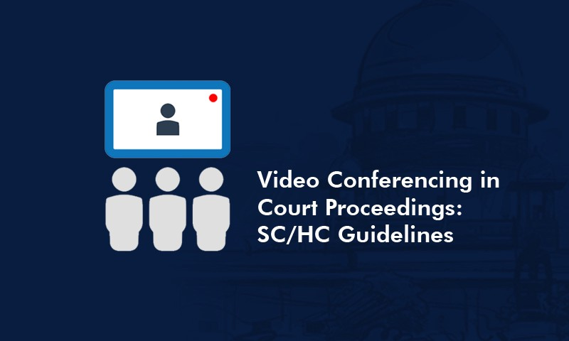 Video Conferencing in Court Proceedings: SC/HC Guidelines