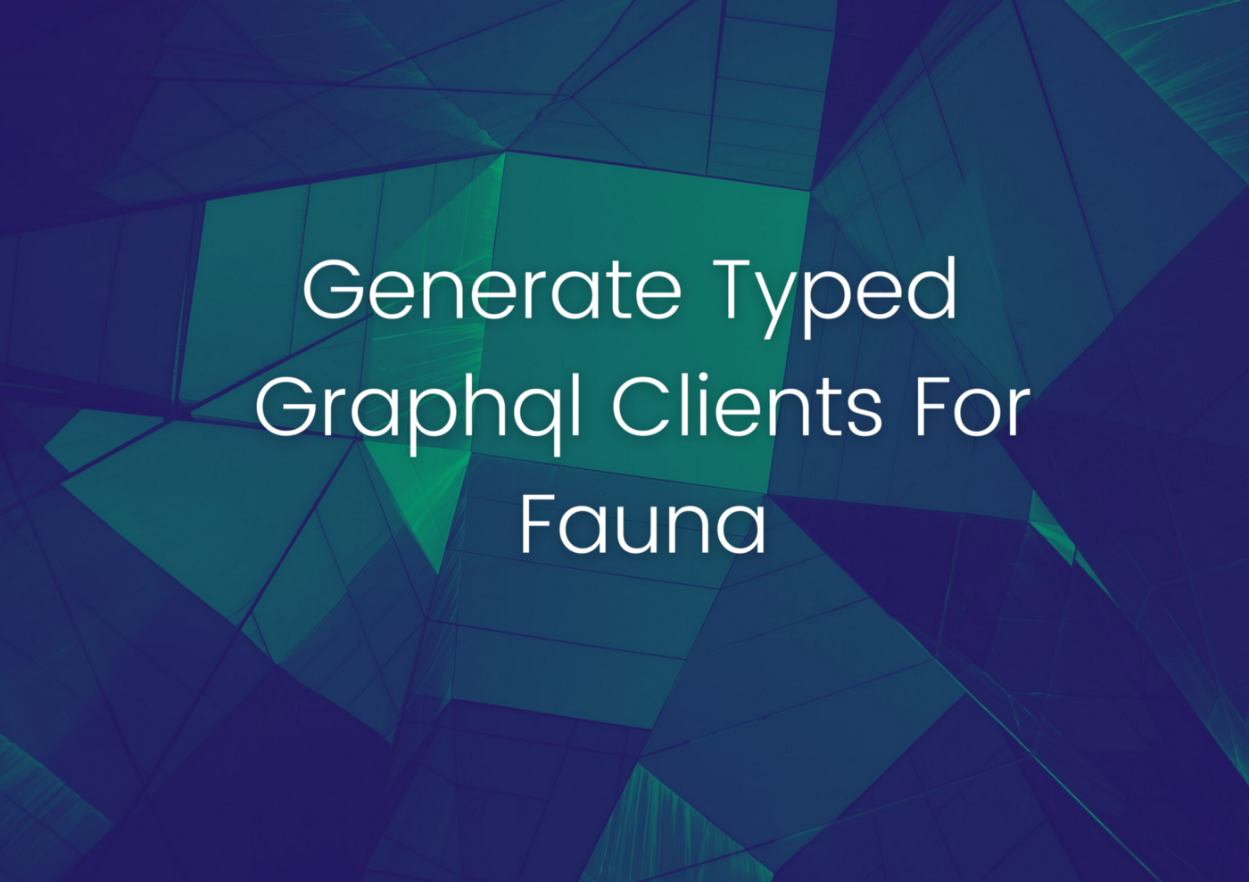 "The title ""Generate Typed Graphql Clients for Fauna"" on an abstract background"