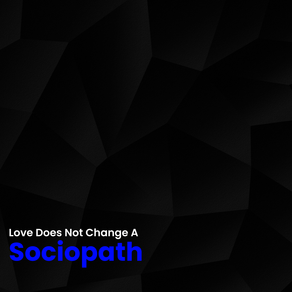 Love Does Not Change A Sociopath