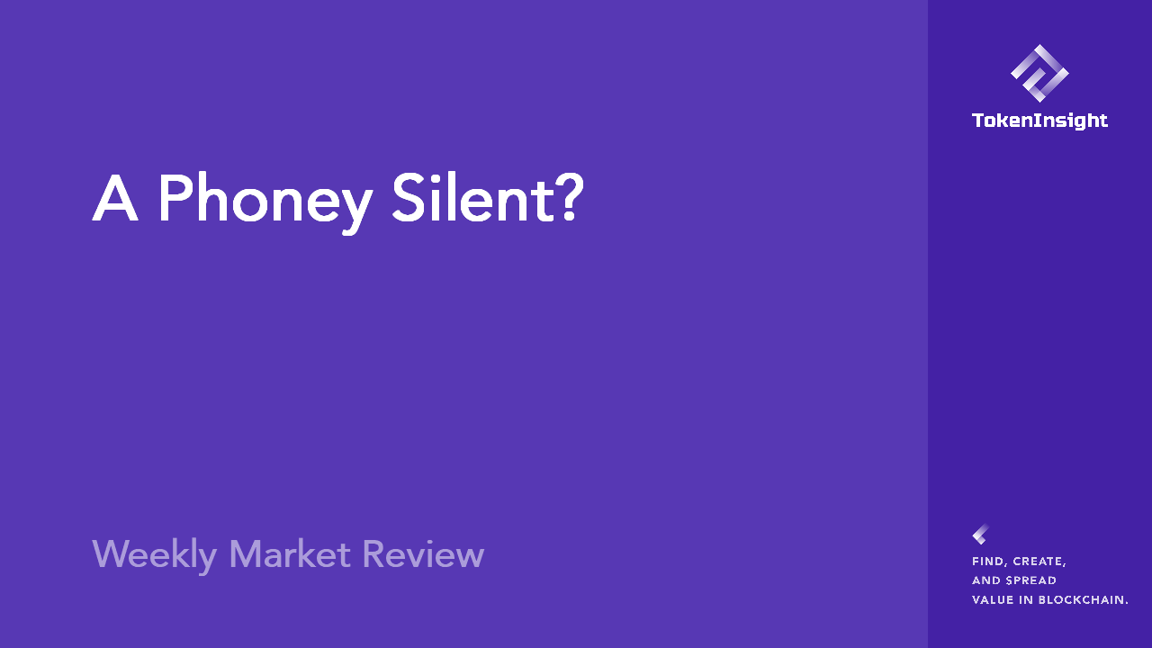 Weekly Market Review:A Phoney Silent? | TokenInsight