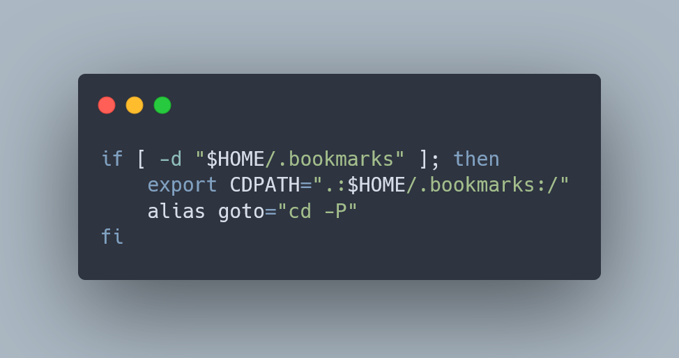 """if [ -d """"$HOME/.bookmarks"""" ]; then export CDPATH="""".:$HOME/.bookmarks:/"""" alias goto=""""cd -P"""" fi"""