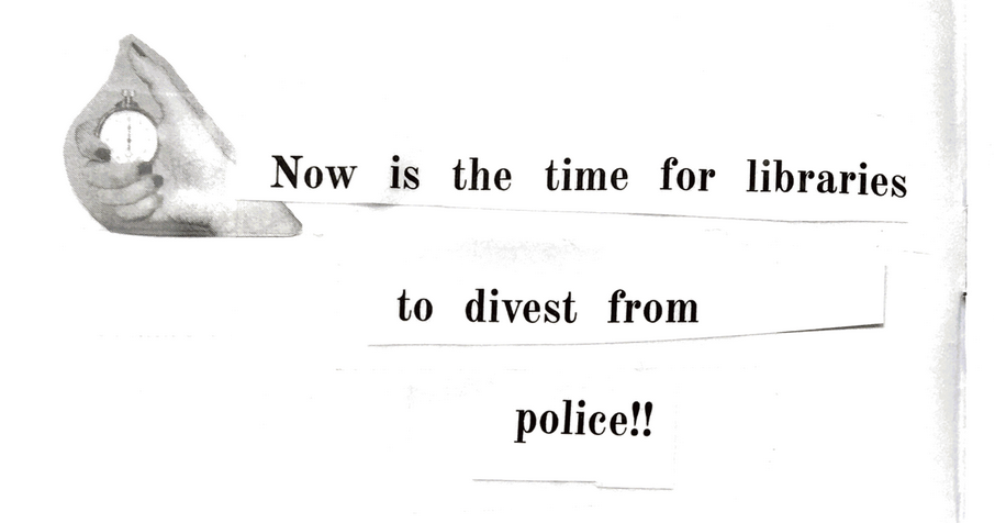 "A hand presses down on a stopwatch and cut and paste text reads, ""Now is the time for libraries to divest from police!!"""