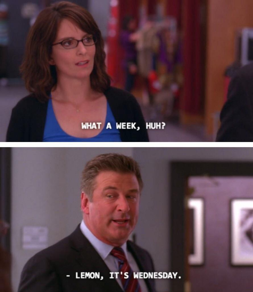 "First image: Liz Lemon saying ""what a week, huh?"" Second image: Her boss, Jack, saying ""Lemon, it's Wednesday."""