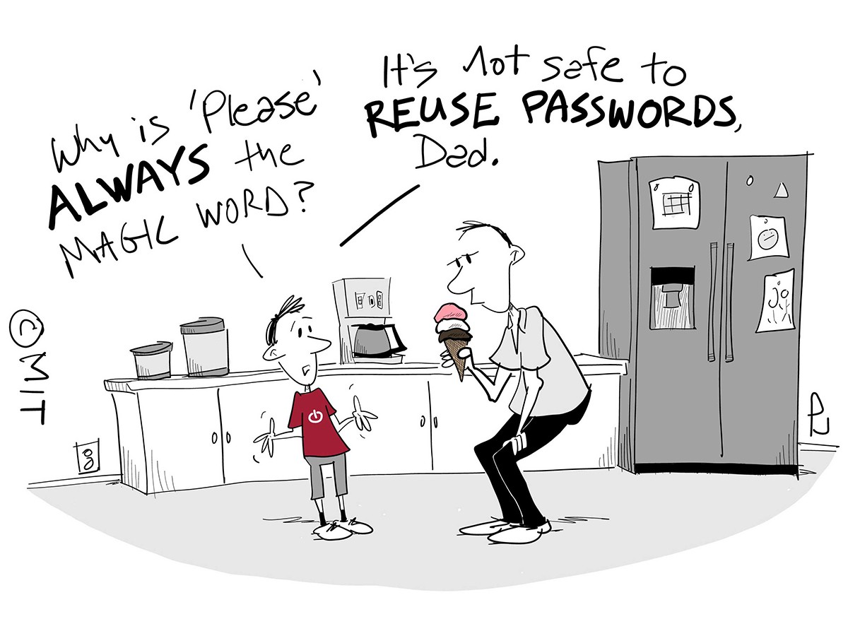 "Cartoon of a man offering an ice cream cone to his young son. The son says ""Why is please always the magic word? It's not safe to reuse passwords, dad."""