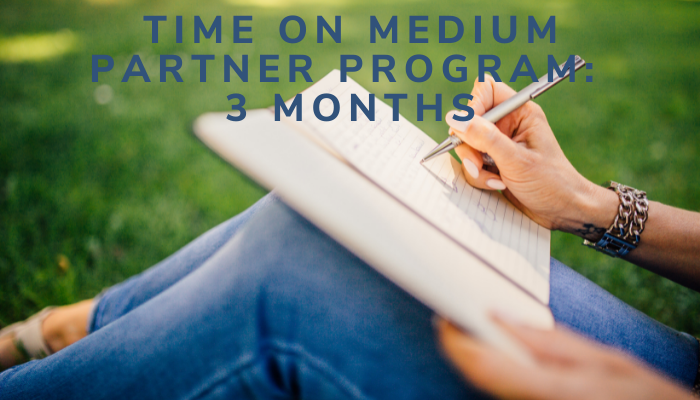 """Image of a woman's legs with a notebook balanced on her knees, writing and sitting on grass. Text says, """"Time on Medium Partner Program: 3 months."""""""